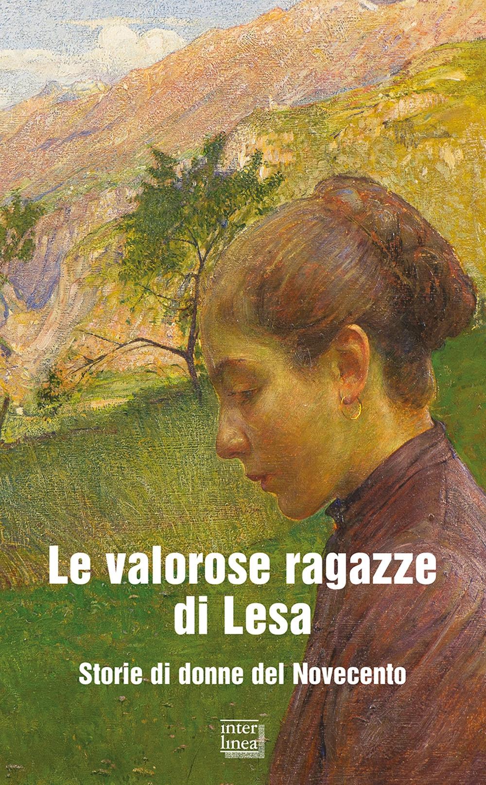 Le valorose ragazze di Lesa. Storie di donne del Novecento