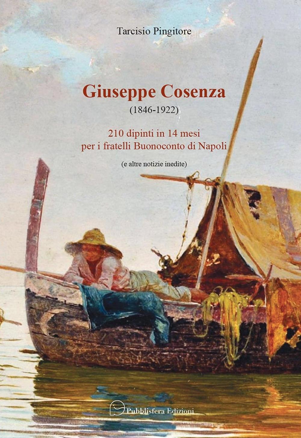 Giuseppe Cosenza (1846-1922). 210 dipinti in 14 mesi per i fratelli Buonoconto di Napoli (e altre notizie inedite)