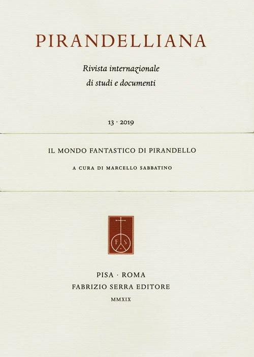 Pirandelliana (2019). Vol. 13: Il mondo fantastico di Pirandello