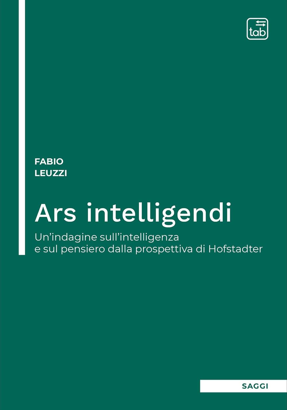 Ars intelligendi. Un'indagine sull'intelligenza e sul pensiero dalla prospettiva di Hofstadter