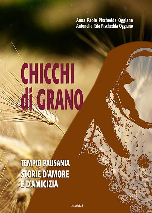 Chicchi di grano. Tempio Pausania. Storie d'amore e d'amicizia