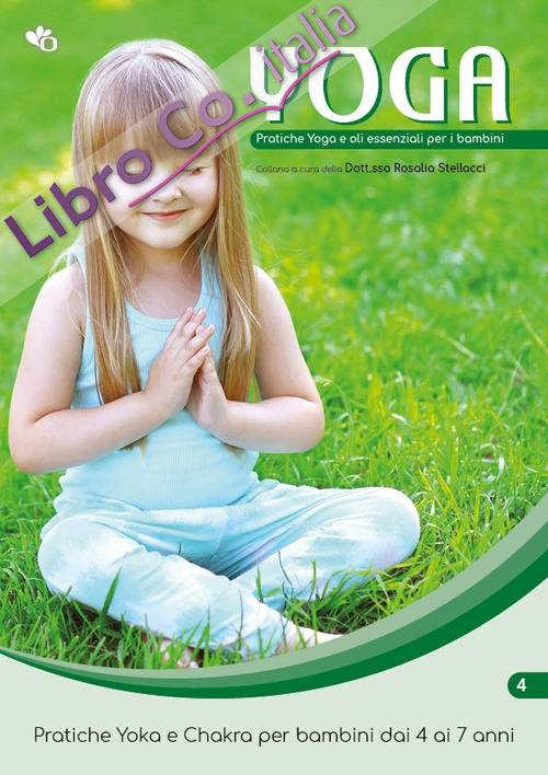 Yoga. Pratiche Yoga e oli essenziali per i bambini. Pratiche Yoka e Chakra per bambini dai 4 ai 7 anni. Vol. 4