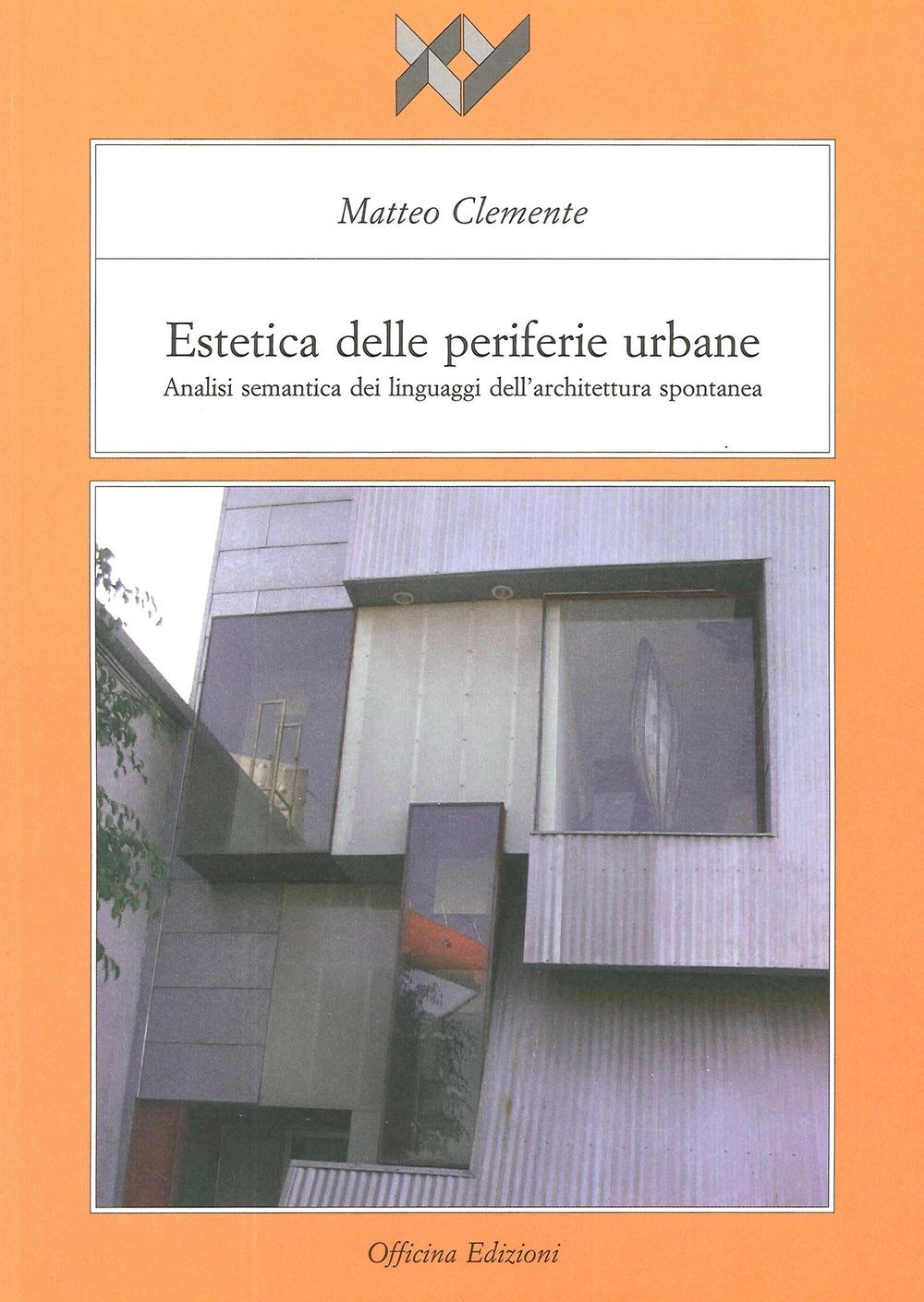 Estetica delle Periferie Urbane. Analisi semantica dei linguaggi dell'architettura spontanea.