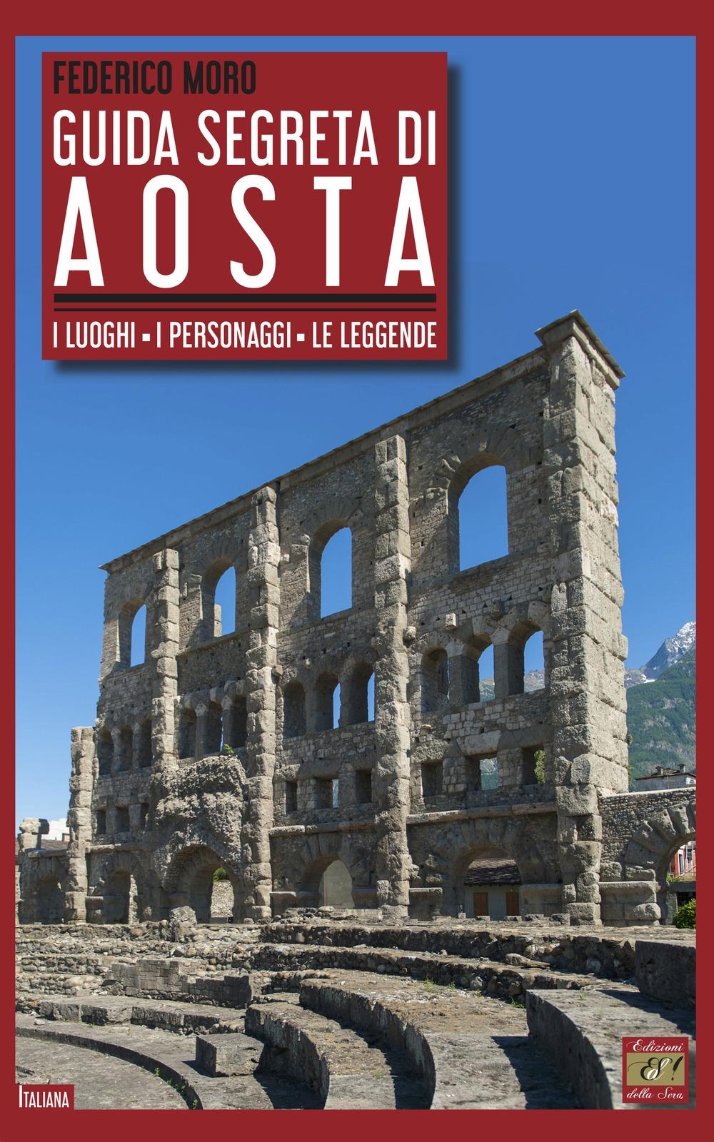 Guida segreta di Aosta. I luoghi, i personaggi, le leggende