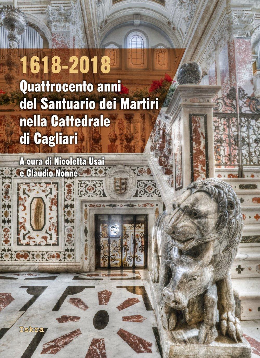 1618-2018. Quattrocento anni del Santuario dei Martiri nella Cattedrale di Cagliari