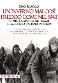 Un inverno mai così freddo come nel 1943. Armir, la marcia del davaj: il sacrificio italiano in Russia
