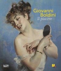 """""""Giovanni Boldini. Il Piacere"""" + OMAGGI"""