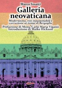 Galleria neovaticana. Modernismo, vizi innominabili e corruzione ai tempi di Bergoglio