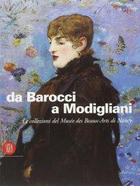 Da Barocci a Modigliani. Le Collezioni del Musée des Beaux-Arts di Nancy