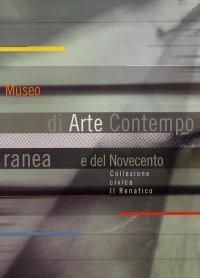 Museo di Arte Contemporanea e del Novecento. Collezione civica Il Renatico