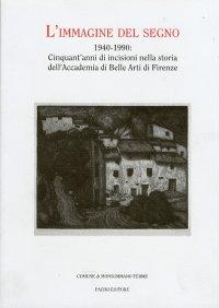 L'immagine del segno, 1940-1990. Cinquant'anni di incisioni nella storia dell'Accademia di Belle Arti di Firenze