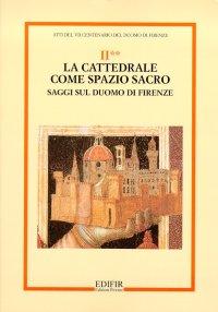 II. La Cattedrale Come Spazio Sacro. Saggi sul Duomo di Firenze]
