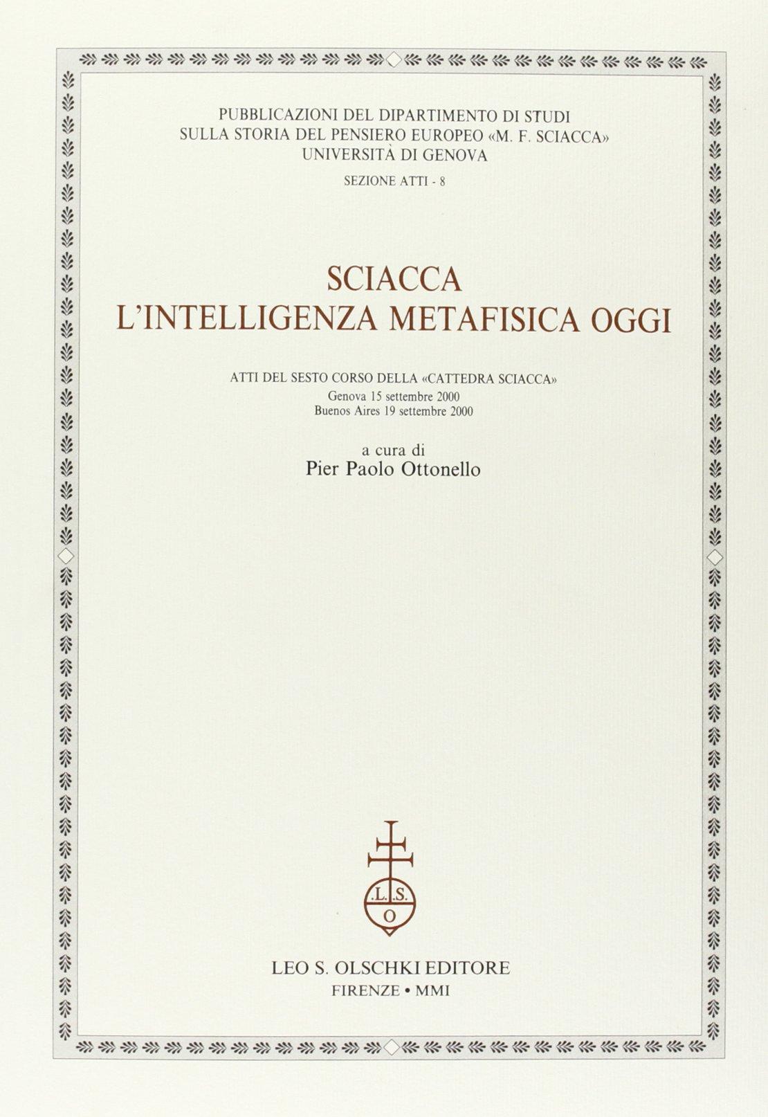 """Sciacca. L'intelligenza metafisica oggi. Atti del 6º Corso della """"Cattedra Sciac"""