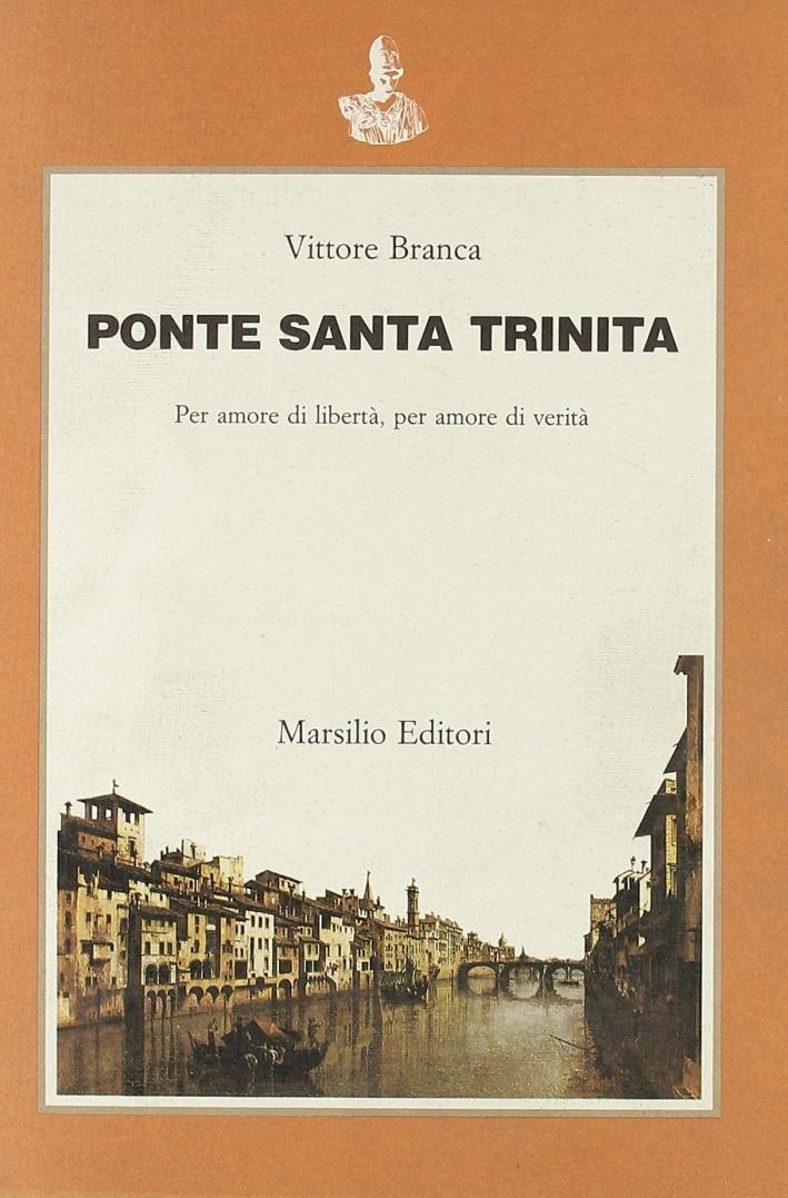 Ponte Santa Trinita. Per amore di libertà, per amore di verità. - [Marsilio]