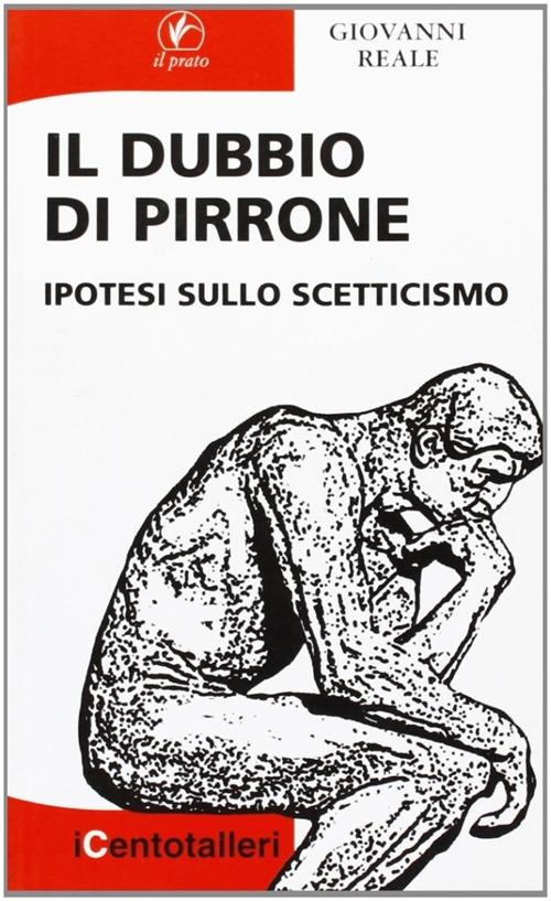 Il dubbio di Pirrone. Ipotesi sullo scetticismo - [Il Prato]