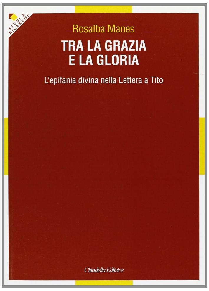 Tra-la-grazia-e-la-gloria-L-039-epifania-divina-nella-Lettera-a-Tito-Cittadella