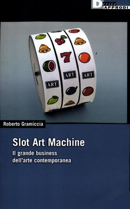 Slot art machine. Il grande business dell'arte contemporanea - [DeriveApprodi]