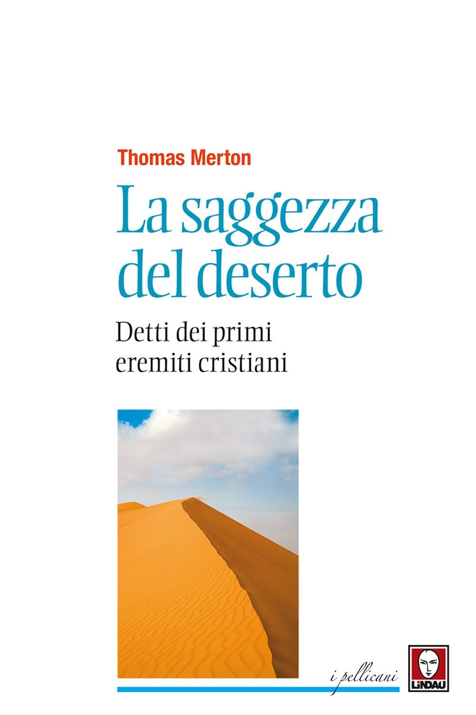 La saggezza del deserto. Detti dei primi eremiti cristiani - [Lindau]