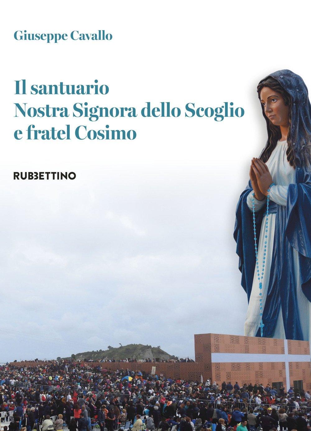 Il-santuario-Nostra-Signora-dello-Scoglio-e-fratel-Cosimo-Rubbettino-Editore
