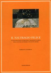 Il naufragio felice. Studi di filologia e storia della tradizione classica nella cultura letteraria e figurativa senese.