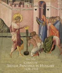 """Corpus of Sienese Paintings in Hungary 1420-1510."" + OMAGGI"