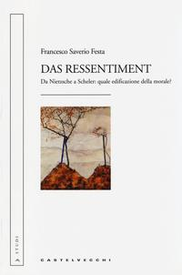 Das ressentiment. Da Nietzsche a Scheler: quale edificazione della morale?