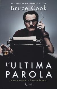 L'ultima parola. La vera storia di Dalton Trumbo.