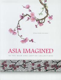 Asia Imagined. In the Baur and Cartier Collections.