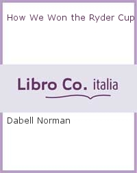 How We Won the Ryder Cup.