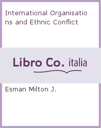 International Organisations and Ethnic Conflict.