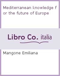 Mediterranean knowledge for the future of Europe.