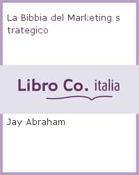 La Bibbia del Marketing strategico.