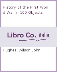 History of the First World War in 100 Objects.