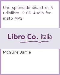 Uno splendido disastro. Audiolibro. 2 CD Audio formato MP3.