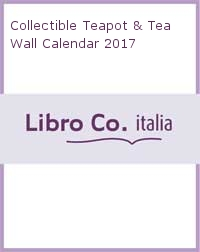 Collectible Teapot & Tea Wall Calendar 2017.