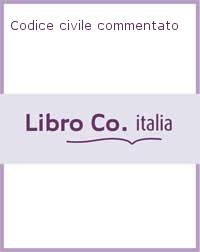 Codice civile commentato.