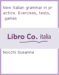 New italian grammar in practice. Exercises, tests, games.