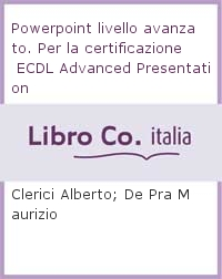 Powerpoint livello avanzato. Per la certificazione ECDL Advanced Presentation.