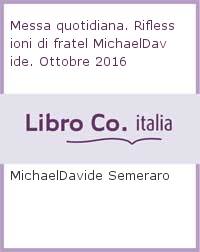 Messa quotidiana. Riflessioni di fratel MichaelDavide. Ottobre 2016.
