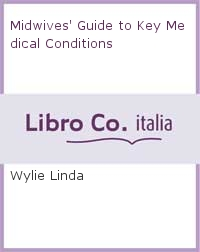 Midwives' Guide to Key Medical Conditions.
