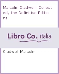 Malcolm Gladwell: Collected, the Definitive Editions.