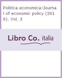 Politica economica-Journal of economic policy (2016). Vol. 3.