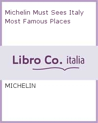 Michelin Must Sees Italy Most Famous Places.