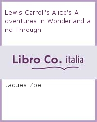 Lewis Carroll's Alice's Adventures in Wonderland and Through.