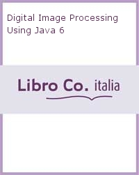Digital Image Processing Using Java 6.