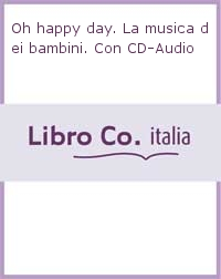 Oh happy day. La musica dei bambini. Con CD-Audio