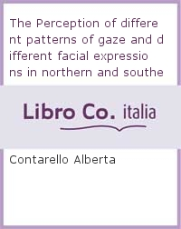 The Perception of different patterns of gaze and different facial expressions in northern and southern Italian subjects.