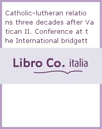 Catholic-lutheran relations three decades after Vatican II. Conference at the International bridgettine center (Farfa Sabina, 12-15 March 1995).