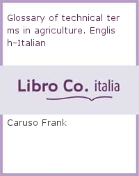 Glossary of technical terms in agriculture. English-Italian.
