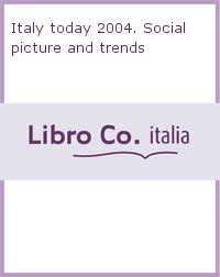 Italy today 2004. Social picture and trends.